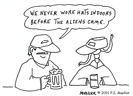 We never wore hats indoors before the Aliens came.