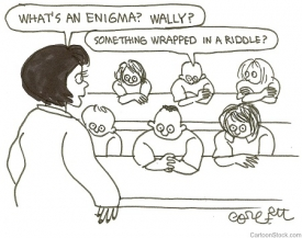 """""""What's an enigma? Wally?"""" """"Something wrapped in a riddle?"""""""